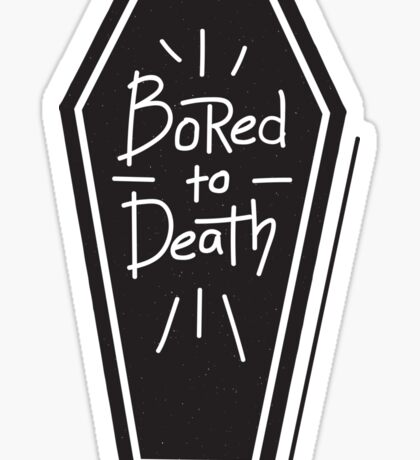 Bored To Death - Funny Saying Sticker