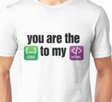 You are the CSS to my HTML Unisex T-Shirt