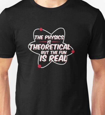 Physics is Real Funny Unisex T-Shirt