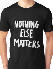 Nothing Else Matters, brush design Unisex T-Shirt