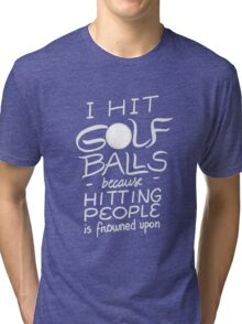 I hit golf balls - Funny Golfer Saying Quote Golfing  Tri-blend T-Shirt
