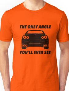 The Only Angle You'll Ever See - Nissan R35 GTR Tee & Hoodie Unisex T-Shirt