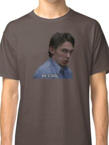 Be Cool Classic T-Shirt
