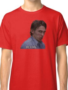 Be Cool Classic T-Shirt