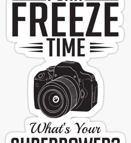 Photography: I can freeze time - superpower Sticker