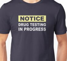 Drug Testing in Progress Unisex T-Shirt