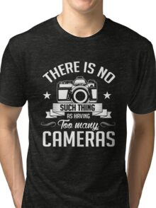 Photography: no such thing having too many cameras Tri-blend T-Shirt