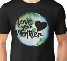 Love your mother earth day Unisex T-Shirt