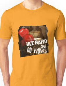 Hit Hard Or Go Home - Boxing Workout Unisex T-Shirt
