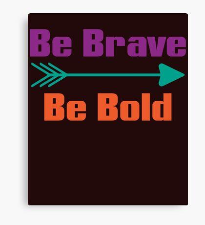 Be Brave Be Bold Cute Adventure Arrow T-Shirt Canvas Print