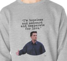 """Chandler Bing - """"I'm hopeless and awkward and desperate for love."""" (black version) Pullover"""
