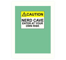 CAUTION: NERD CAVE, ENTER AT YOUR OWN RISK Art Print