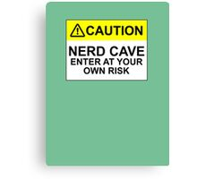 CAUTION: NERD CAVE, ENTER AT YOUR OWN RISK Canvas Print