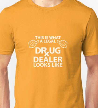 Legal Drug Dealer Looks Like Funny Pharmacist Unisex T-Shirt