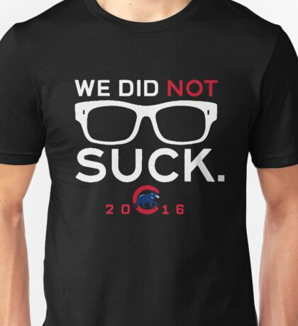 We Did Not To Suck - Cubs Unisex T-Shirt