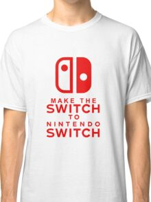 Make The Switch - Nintendo Switch (Red Text) Classic T-Shirt