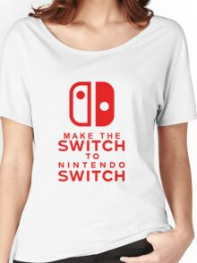 Make The Switch - Nintendo Switch (Red Text) Women's Relaxed Fit T-Shirt