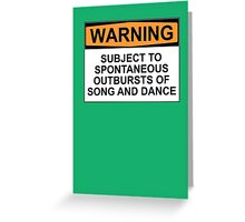 WARNING: SUBJECT TO SPONTANEOUS OUTBURSTS OF SONG AND DANCE Greeting Card