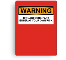 WARNING: TEENAGE OCCUPANT, ENTER AT YOUR OWN RISK Canvas Print