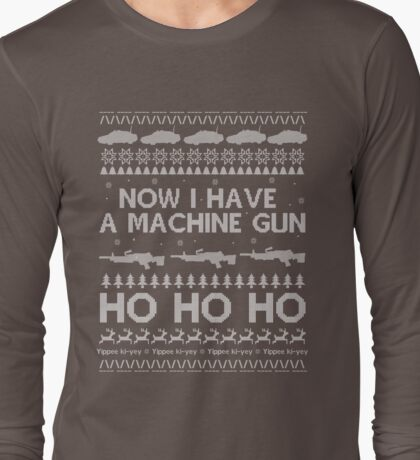 NOW I HAVE A MACHINE GUN - DIE HARD Long Sleeve T-Shirt