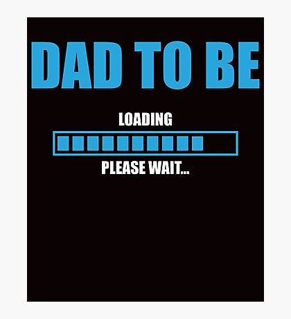 Dad To Be Please Wait Photographic Print