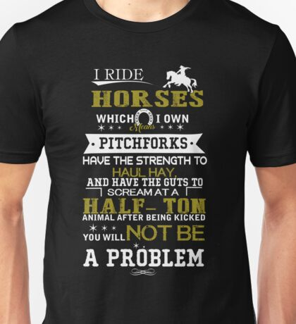 I ride Horses which I own means pitchforks Unisex T-Shirt