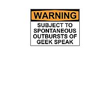 WARNING: SUBJECT TO SPONTANEOUS OUTBURSTS OF GEEK SPEAK Photographic Print