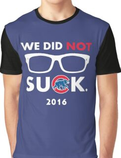 We Did Not Suck Graphic T-Shirt
