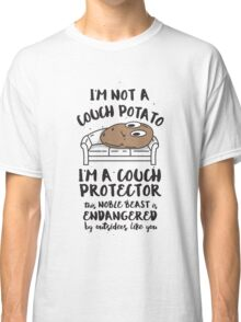 I'm Not A Couch Potato - I'm A  Protector Funny Saying Classic T-Shirt