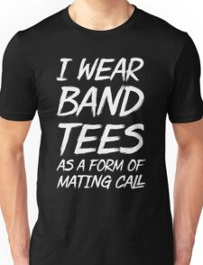 I wear band tees as a form of mating call Unisex T-Shirt