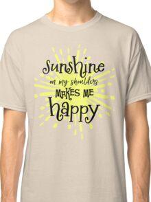 Sunshine Makes Me Happy Quote Classic T-Shirt