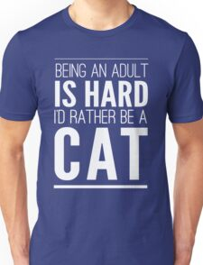 Being an adult is hard I'd rather be a cat Unisex T-Shirt