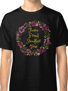 Fierce Proud Steadfast True Classic T-Shirt