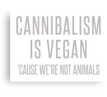 Cannibalism is vegan Canvas Print