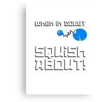 When in Doubt... Squish About! Canvas Print