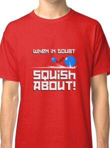 When in Doubt... Squish About! Classic T-Shirt
