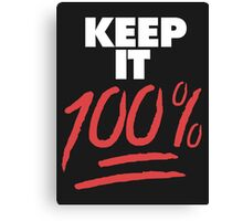 Keep it 100% Canvas Print