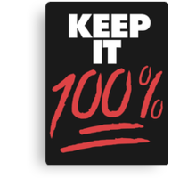 Keep it 100% Canvas Print