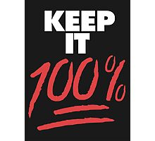 Keep it 100% Photographic Print