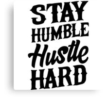 Stay Humble. Hustle Hard Canvas Print