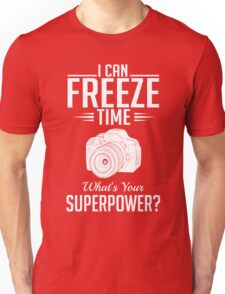 Photography: I can freeze time - superpower Unisex T-Shirt
