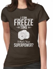 Photography: I can freeze time - superpower Womens Fitted T-Shirt