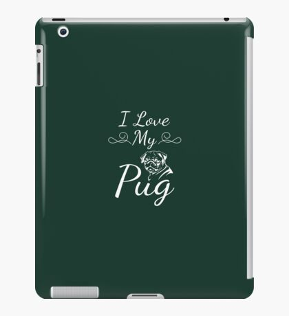 I Love My Pug iPad Case/Skin