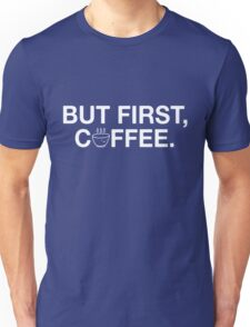 But First, Coffee! Unisex T-Shirt