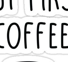 Ok, but first coffee. Sticker