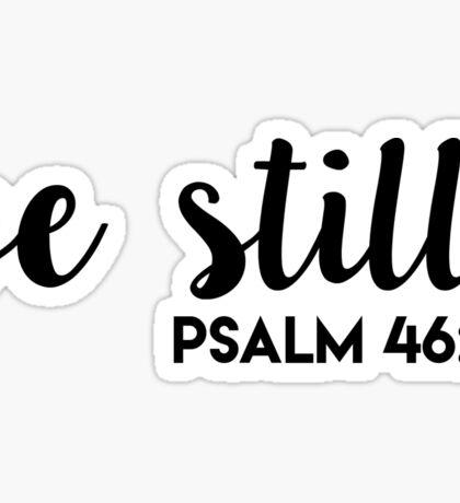 be still - psalm 46:10 Sticker