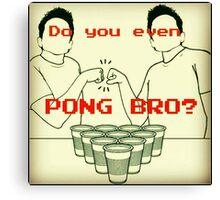 Pong Bro? Canvas Print