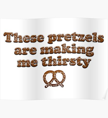 Seinfeld - These pretzels are making me thirsty Poster