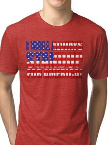 I Will Always STANDUP For America! Tri-blend T-Shirt