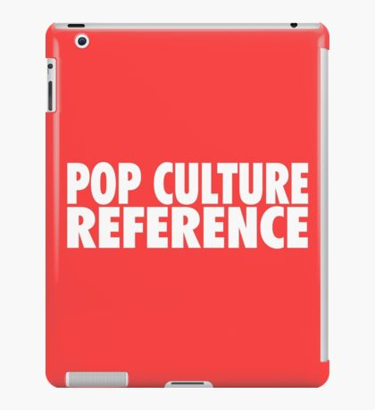 POP CULTURE REFERENCE iPad Case/Skin